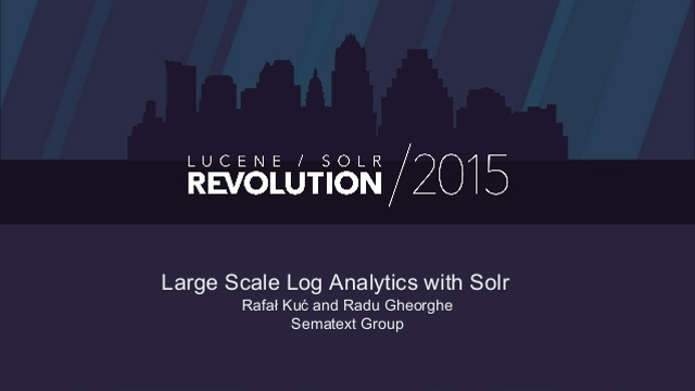 Large Scale Log Analytics with Solr