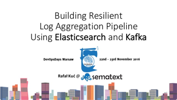 Building Resilient Log Aggregation Pipeline with Elasticsearch & Kafka