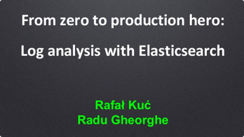 From Zero to Production Hero: Log Analysis with Elasticsearch (from Velocity NYC 2015)
