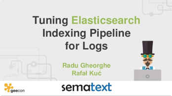 Tuning Elasticsearch Indexing Pipeline for Logs