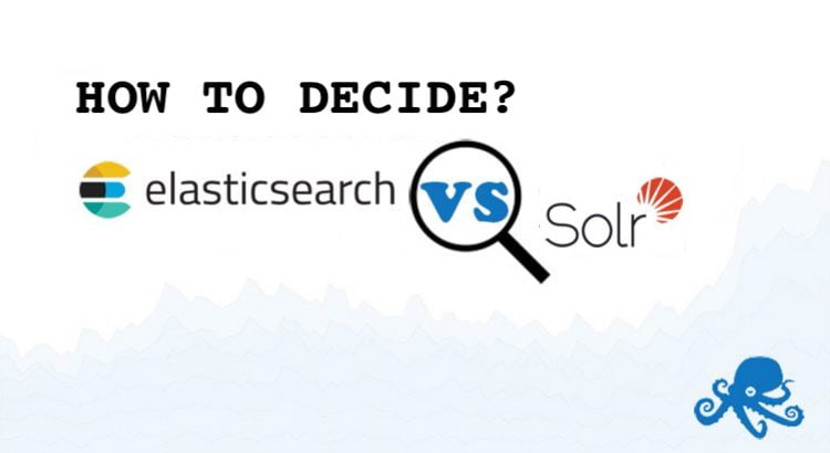 solr vs elasticsearch how to decide sematext