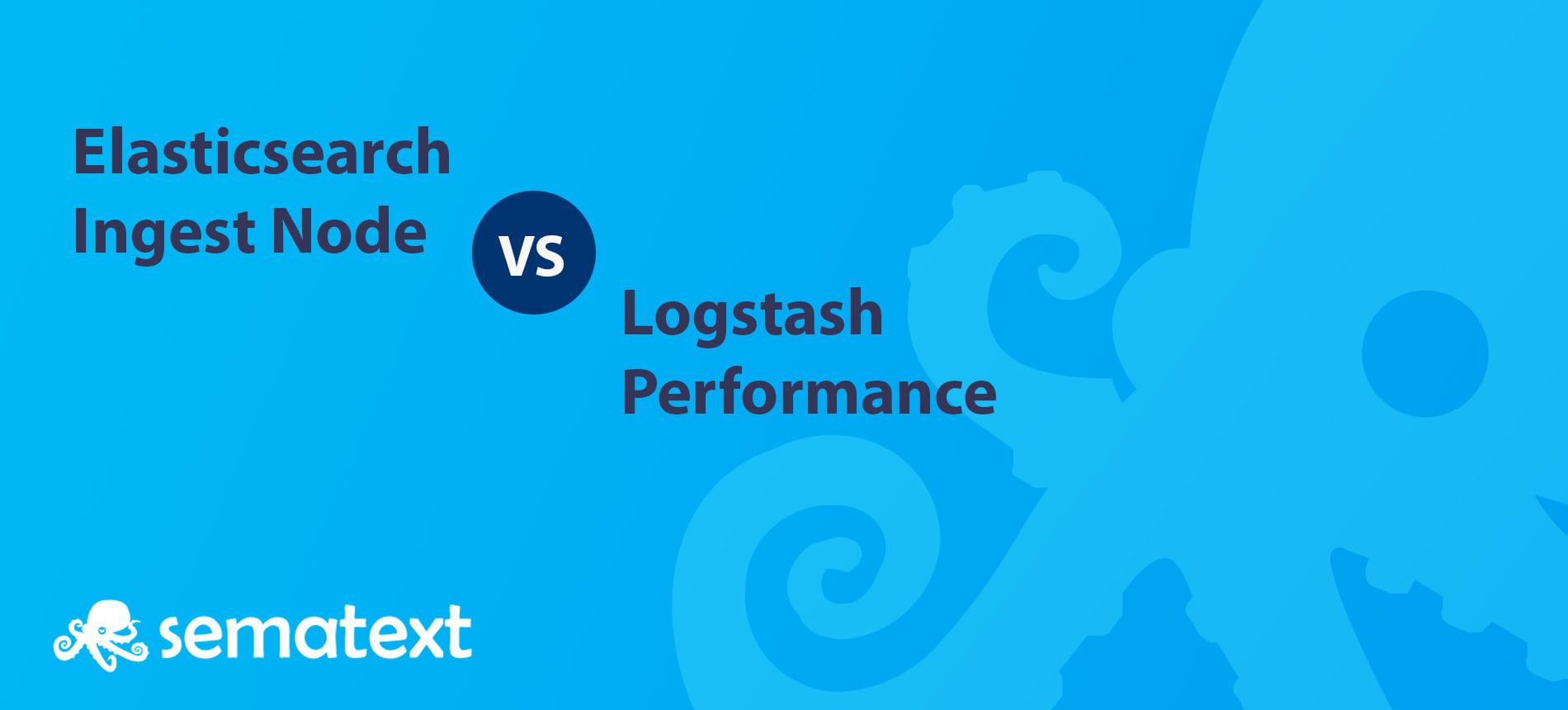 Elasticsearch vs Logstash Performance: Testing Ingest Node - Sematext