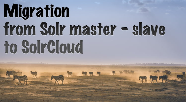 Migrating to SolrCloud from Solr Master-Slave