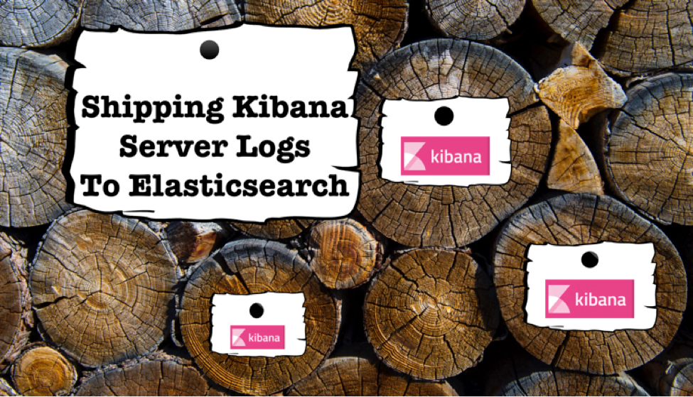 How to ship Kibana Server Logs to Elasticsearch - Sematext