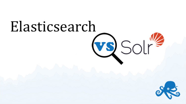 Solr vs Elasticsearch: Performance Differences & More [2019