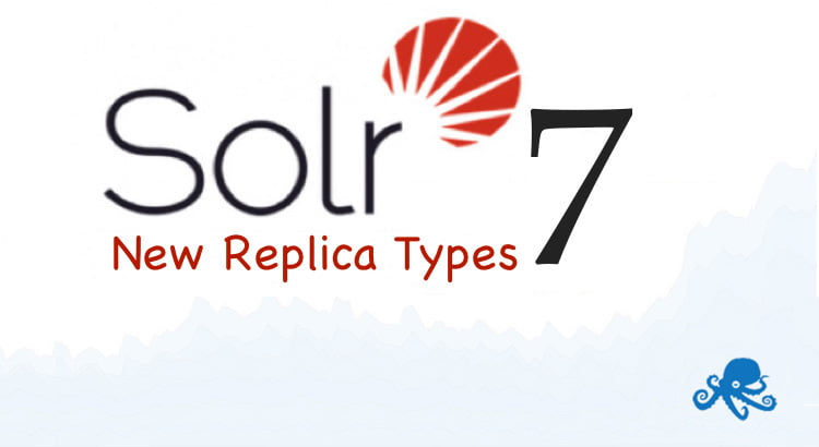 Solr 7 new replica types sematext