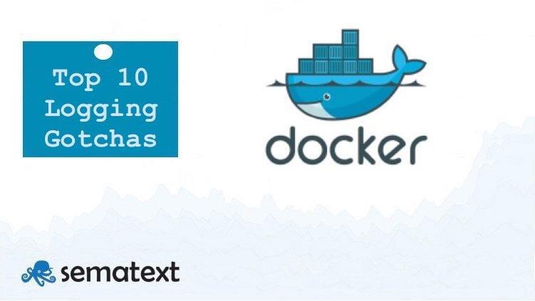 Top 10 Docker logging gotchas every Docker user should know