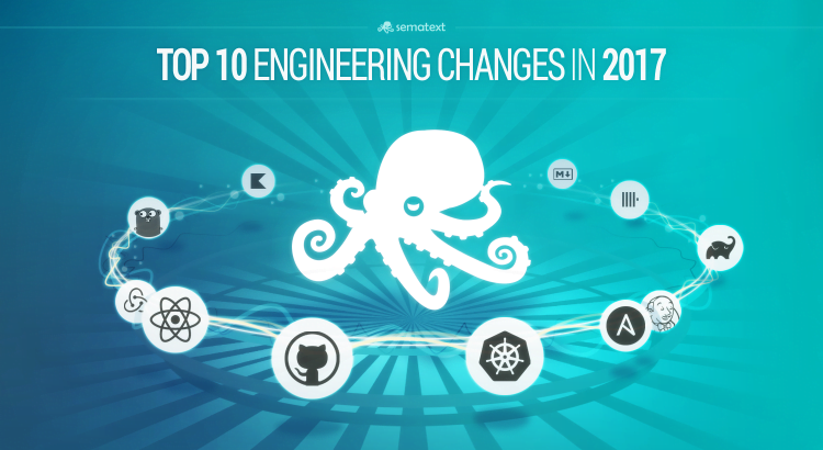 top 10 engineering changes in 2017 sematext