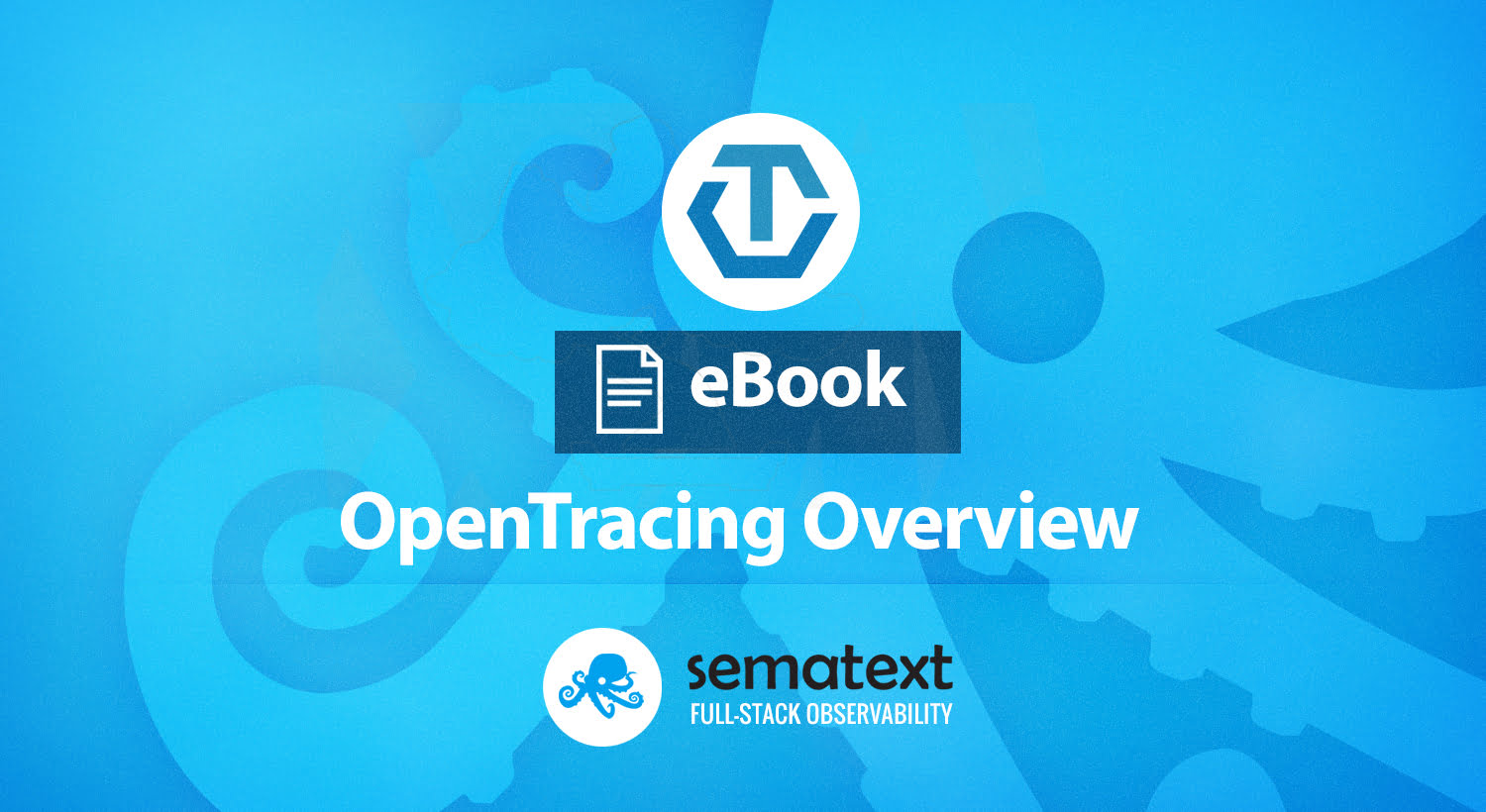 OpenTracing: Distributed Tracing's Emerging Industry Standard [eBook]