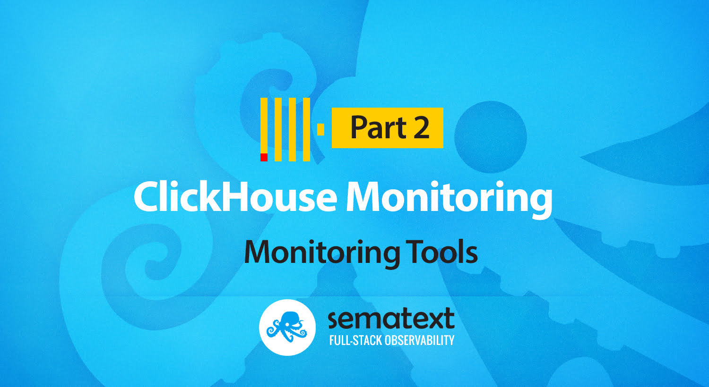 ClickHouse Monitoring Tools: Five Tools to Consider - Sematext