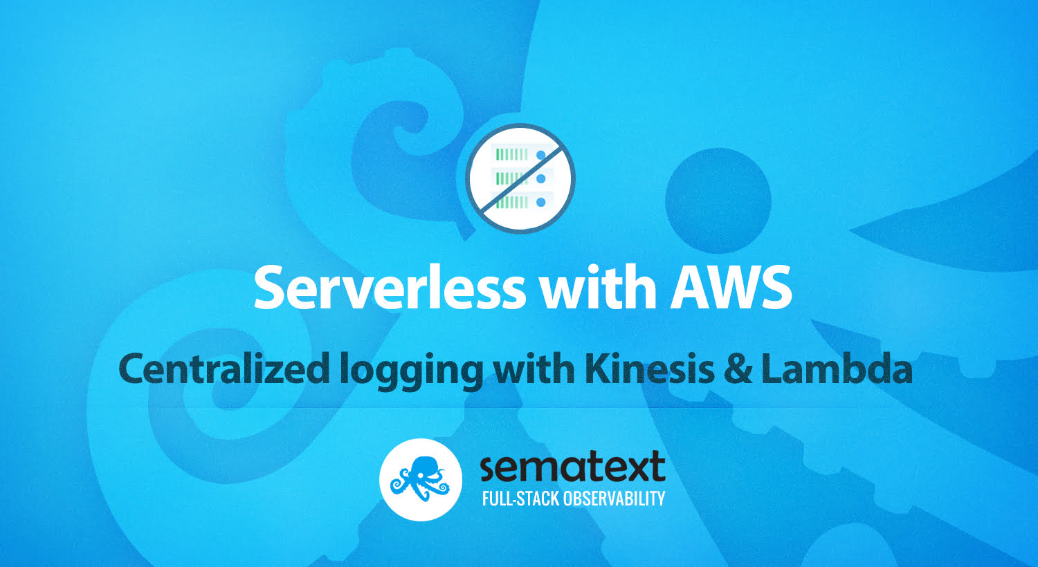 Sematext - Centralized AWS Lambda Logs with Kinesis and