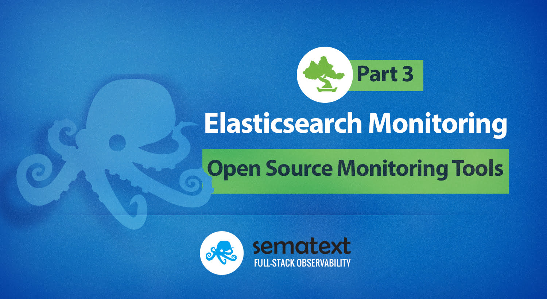 Elasticsearch Open Source Monitoring Tools - Sematext