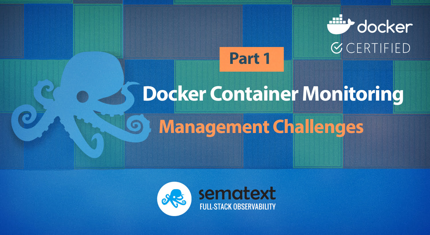 Docker Container Monitoring and Management Challenges - Sematext