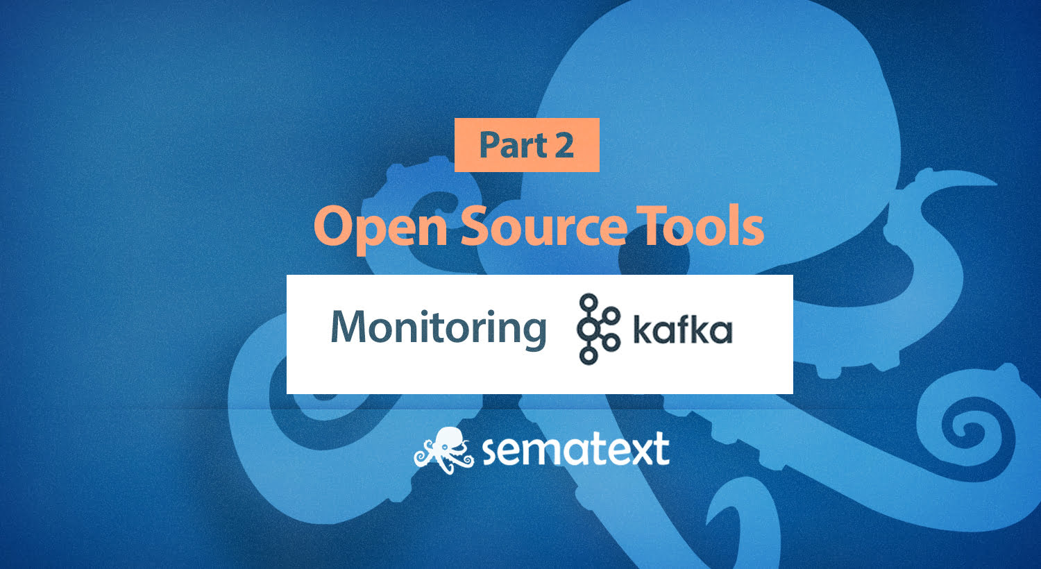 Kafka Open Source Monitoring Tools - Sematext