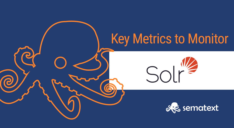 Solr Key Metrics to Monitor - Sematext
