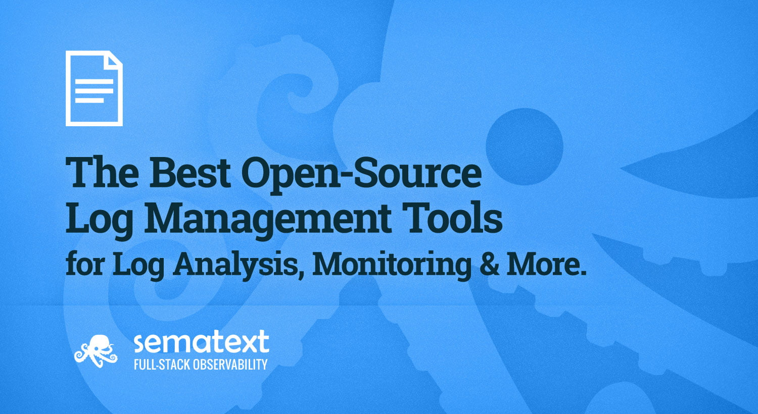 Best Open Source Log Management Tools: Analysis, Monitoring
