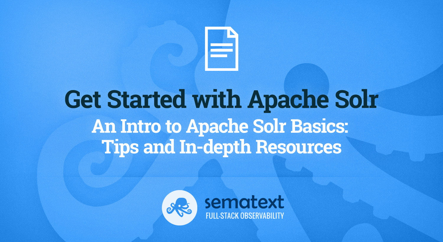 Apache Solr Tutorial: What It Is, How It Works & How to Use