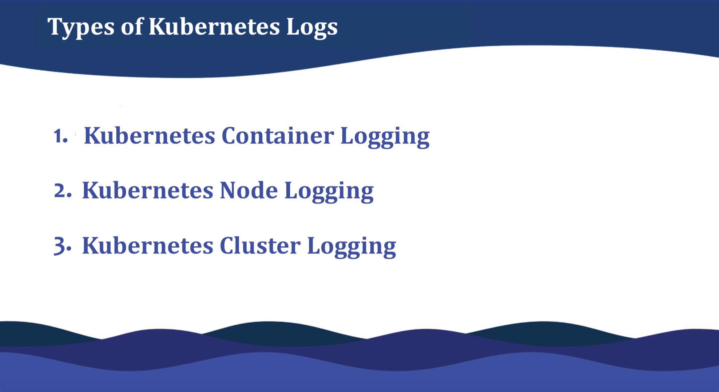 types of kubernetes logs